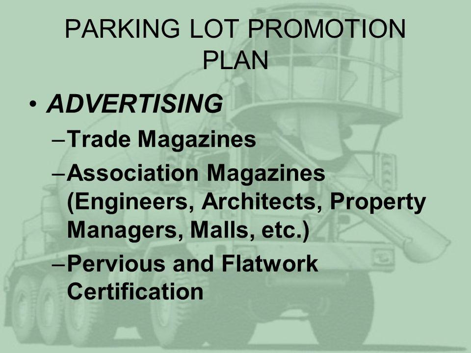 PARKING LOT PROMOTION PLAN PROMOTIONAL MATERIAL DEVELOPMENT –Folder –Brochures –DVD/Video –Direct Mail Pieces –Ads