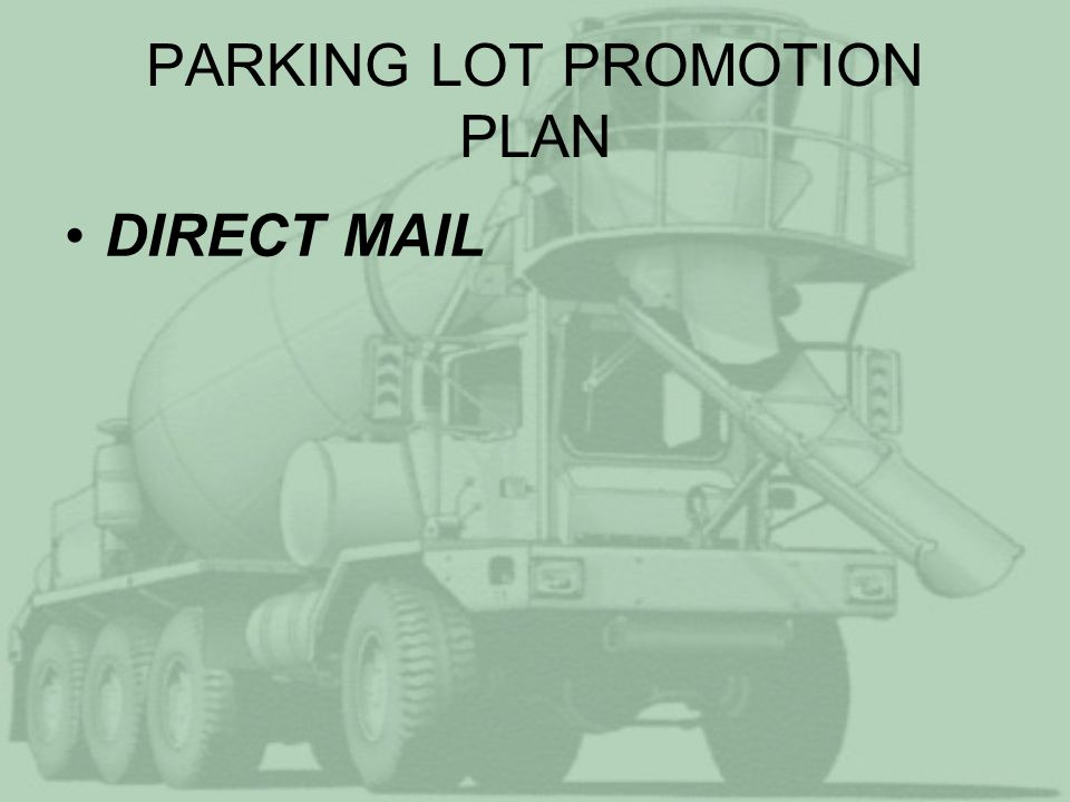 PARKING LOT PROMOTION PLAN PUBLIC RELATIONS –Concrete Newspaper Columns –50% Of Releases Will Involve Parking Lots –Business Radio Interviews –Speaking Engagements (Engineers, Drain Commissioners, Architects, etc.)
