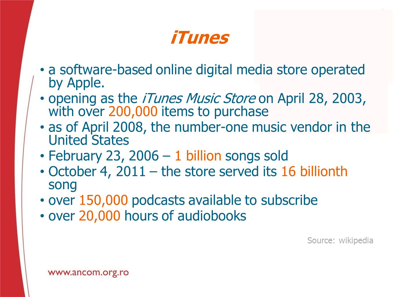 iTunes a software-based online digital media store operated by Apple. opening as the iTunes Music Store on April 28, 2003, with over 200,000 items to