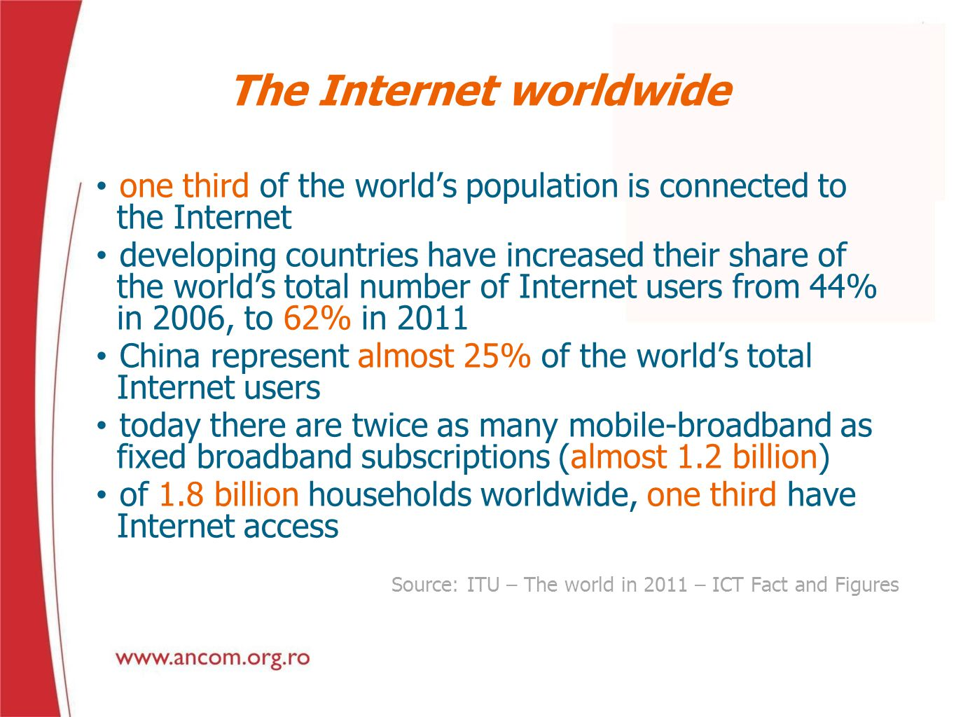The Internet worldwide one third of the worlds population is connected to the Internet developing countries have increased their share of the worlds t