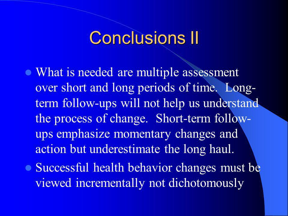 Conclusions II What is needed are multiple assessment over short and long periods of time. Long- term follow-ups will not help us understand the proce
