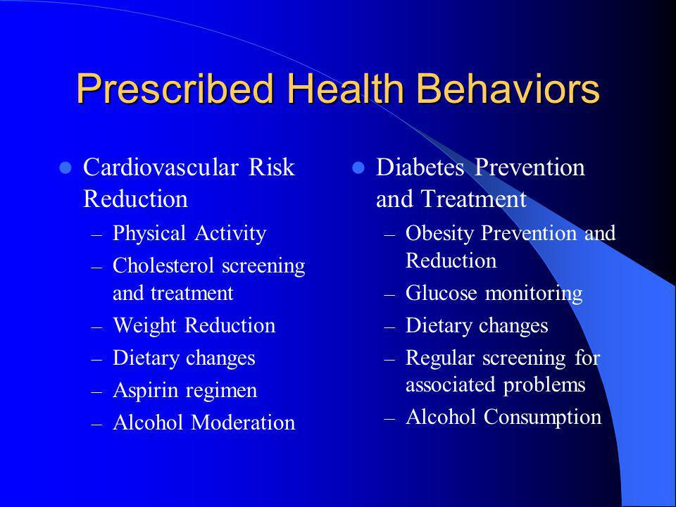 Prescribed Health Behaviors Cardiovascular Risk Reduction – Physical Activity – Cholesterol screening and treatment – Weight Reduction – Dietary chang