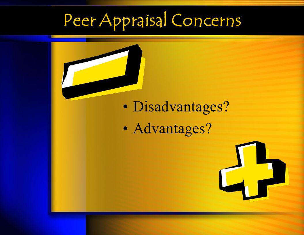 Peer Appraisal Concerns Disadvantages? Advantages?