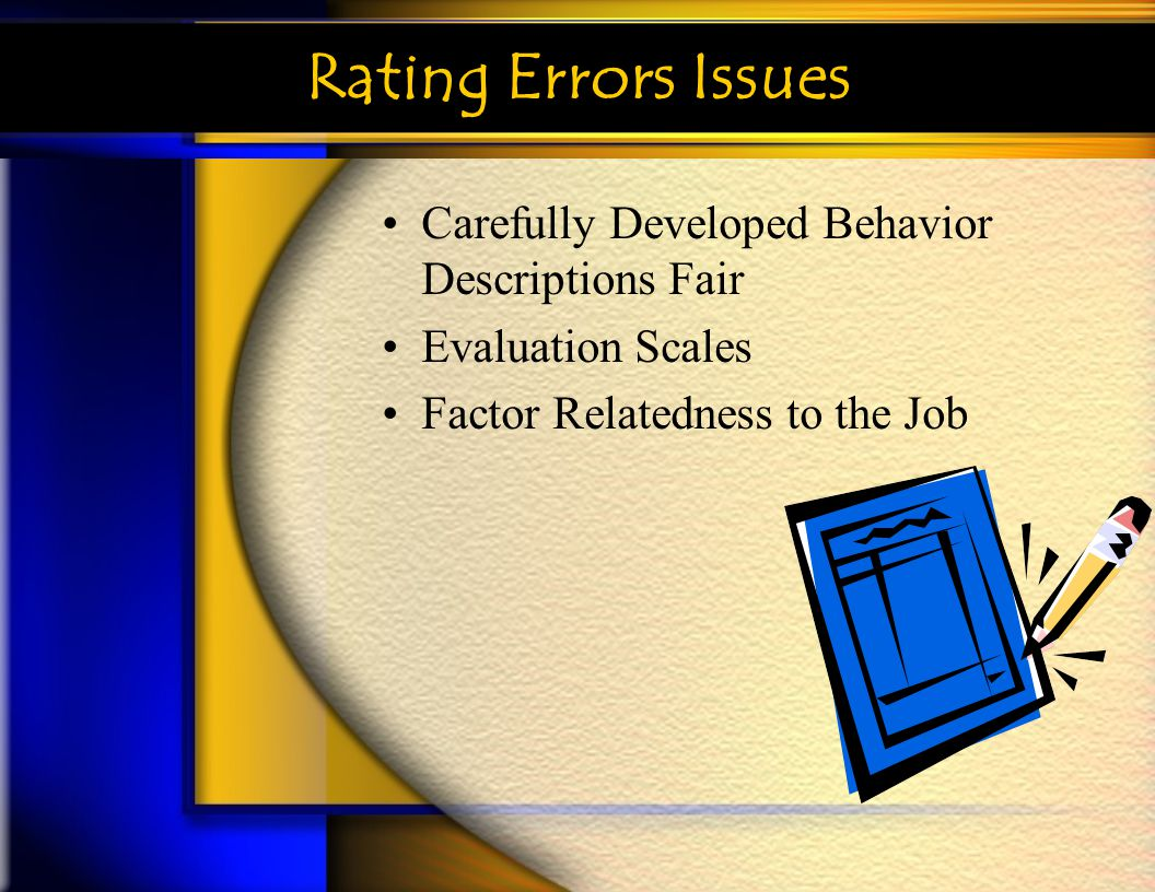 Rating Errors Issues Carefully Developed Behavior Descriptions Fair Evaluation Scales Factor Relatedness to the Job
