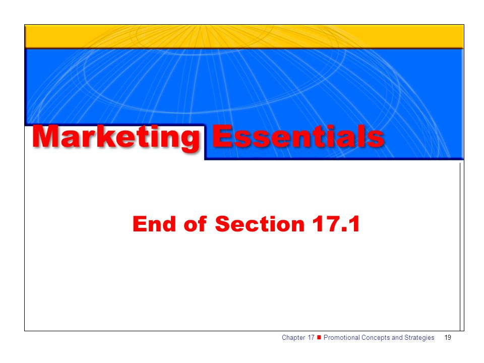 Chapter 17 Promotional Concepts and Strategies SECTION 17.1 The Promotional Mix 19 End of Section 17.1 Marketing Essentials