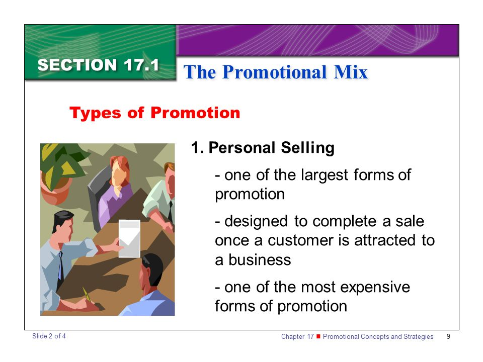 Chapter 17 Promotional Concepts and Strategies SECTION 17.1 The Promotional Mix 9 SECTION 17.1 The Promotional Mix Types of Promotion 1.