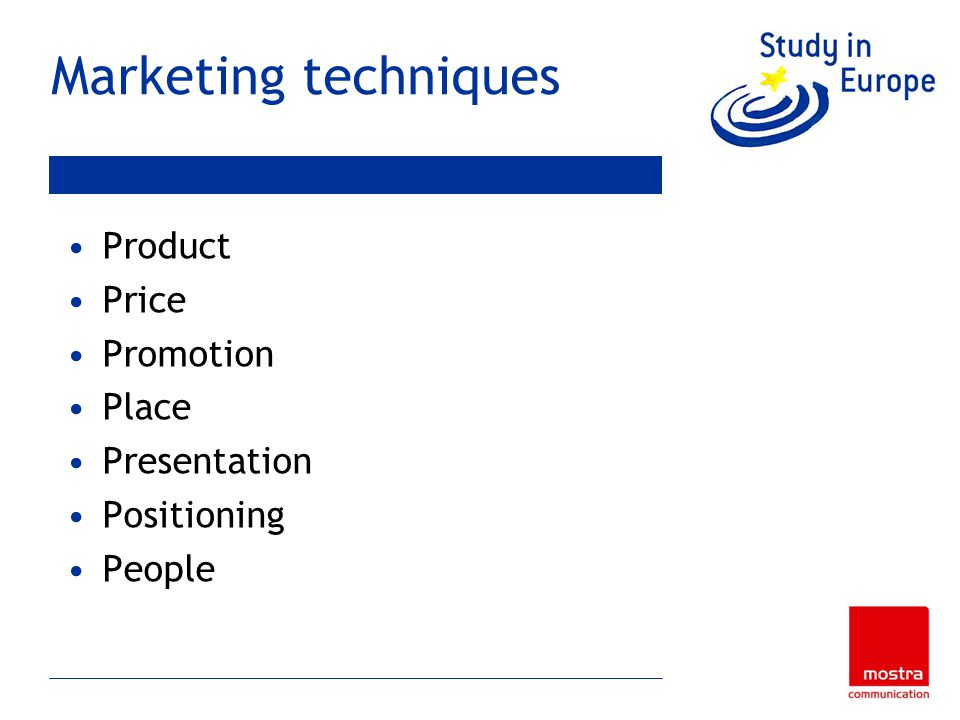 Marketing techniques Product Price Promotion Place Presentation Positioning People