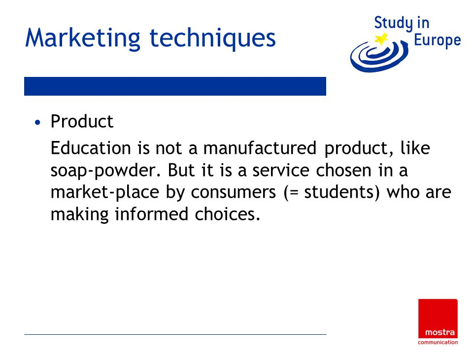 Marketing techniques Product Education is not a manufactured product, like soap-powder.