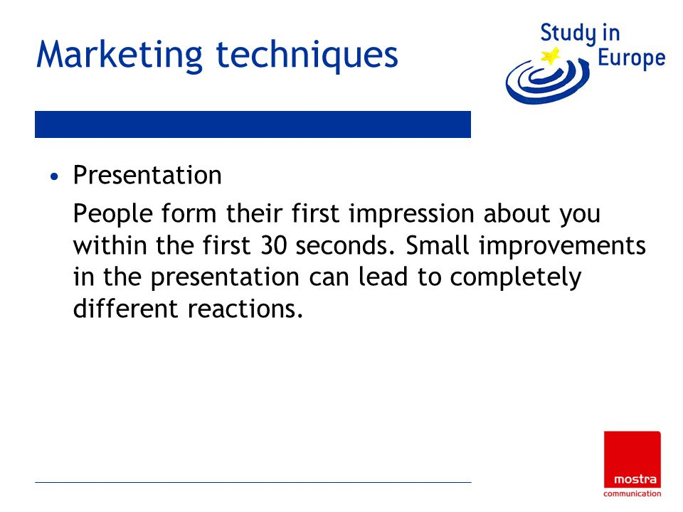 Marketing techniques Presentation People form their first impression about you within the first 30 seconds.