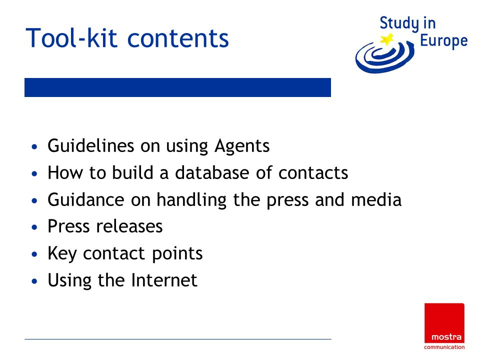 Tool-kit contents Guidelines on using Agents How to build a database of contacts Guidance on handling the press and media Press releases Key contact points Using the Internet