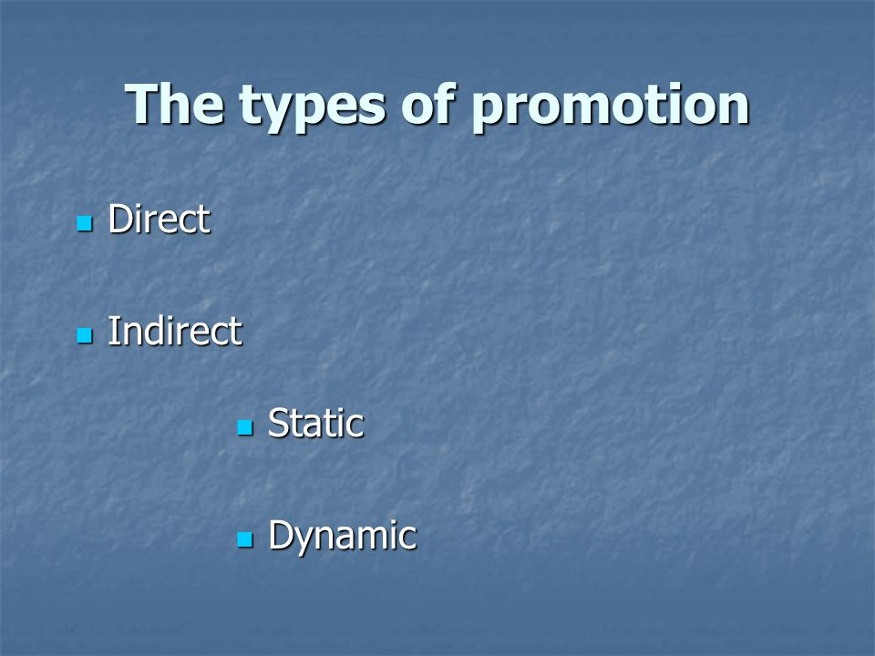 The types of promotion Direct Direct Indirect Indirect Static Static Dynamic Dynamic