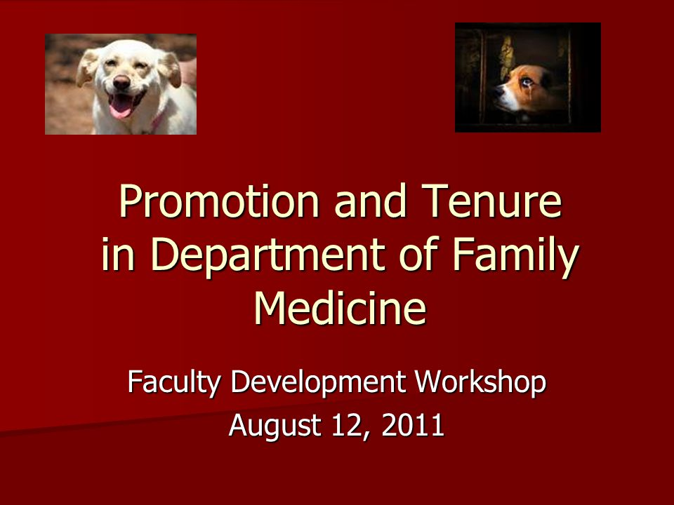 Promotion and Tenure in Department of Family Medicine Faculty Development Workshop August 12, 2011
