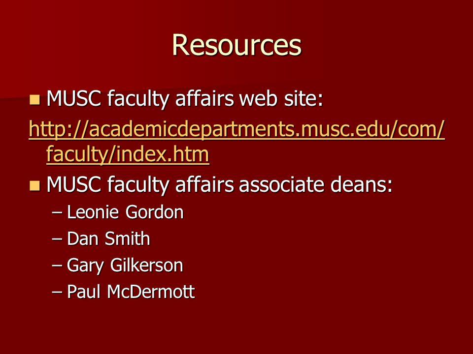 Resources MUSC faculty affairs web site: MUSC faculty affairs web site: http://academicdepartments.musc.edu/com/ faculty/index.htm http://academicdepartments.musc.edu/com/ faculty/index.htm MUSC faculty affairs associate deans: MUSC faculty affairs associate deans: –Leonie Gordon –Dan Smith –Gary Gilkerson –Paul McDermott