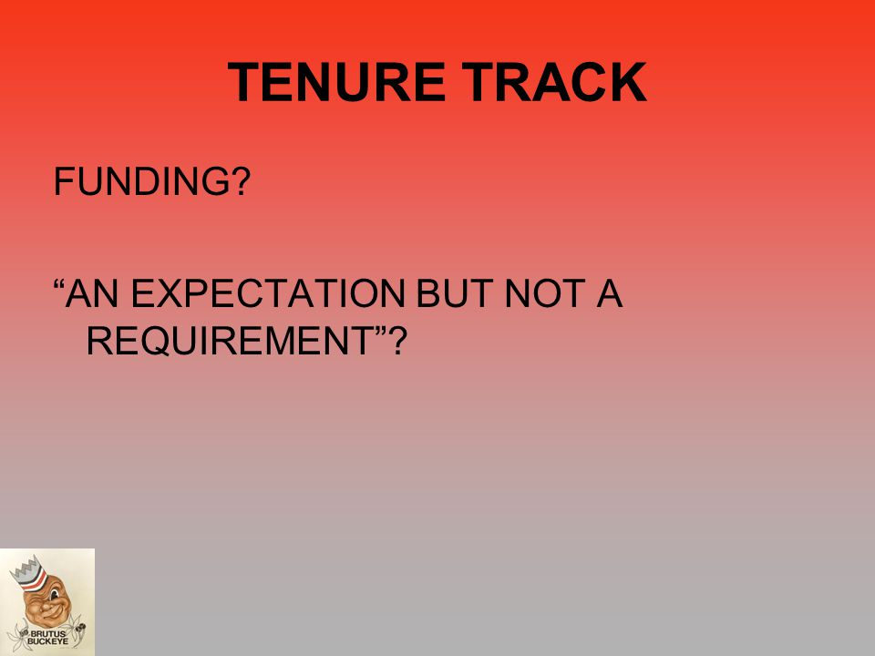 TENURE TRACK FUNDING AN EXPECTATION BUT NOT A REQUIREMENT