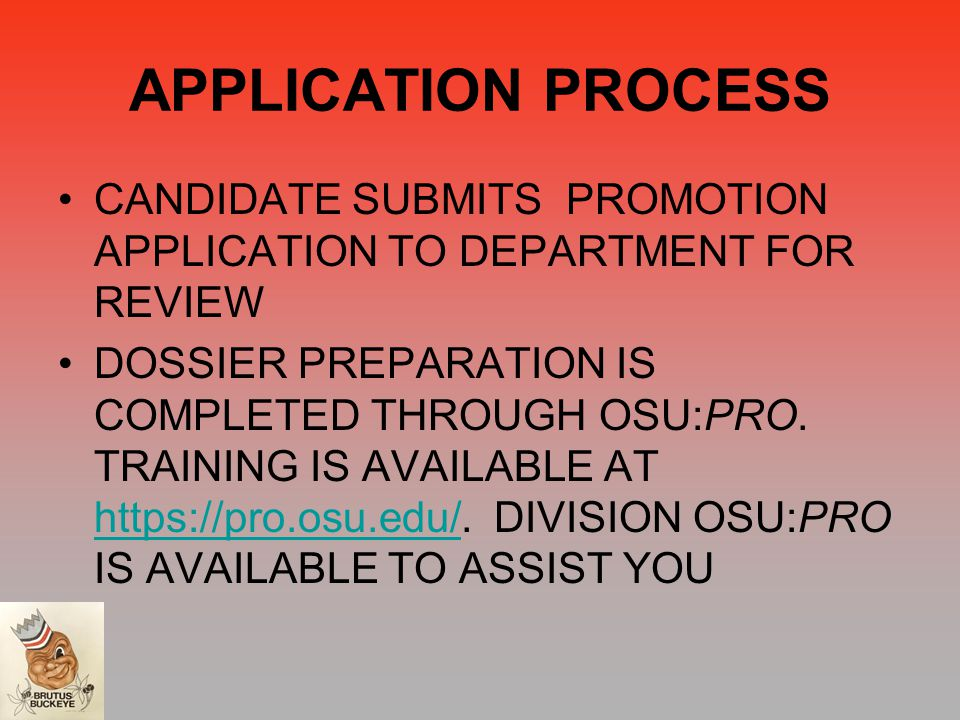 APPLICATION PROCESS CANDIDATE SUBMITS PROMOTION APPLICATION TO DEPARTMENT FOR REVIEW DOSSIER PREPARATION IS COMPLETED THROUGH OSU:PRO.