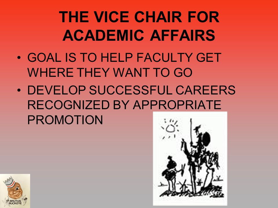 THE VICE CHAIR FOR ACADEMIC AFFAIRS GOAL IS TO HELP FACULTY GET WHERE THEY WANT TO GO DEVELOP SUCCESSFUL CAREERS RECOGNIZED BY APPROPRIATE PROMOTION