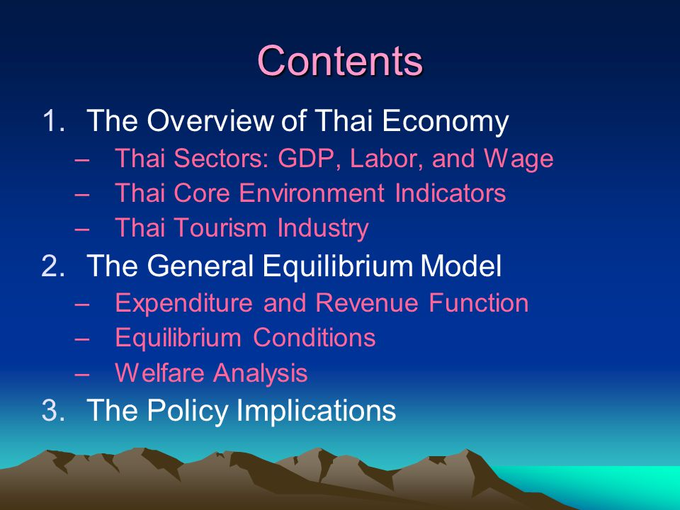 Contents 1.The Overview of Thai Economy –Thai Sectors: GDP, Labor, and Wage –Thai Core Environment Indicators –Thai Tourism Industry 2.The General Equ