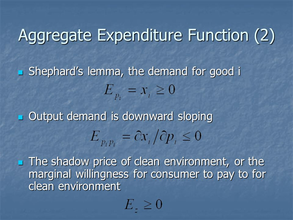 Aggregate Expenditure Function (2) Shephards lemma, the demand for good i Shephards lemma, the demand for good i Output demand is downward sloping Out