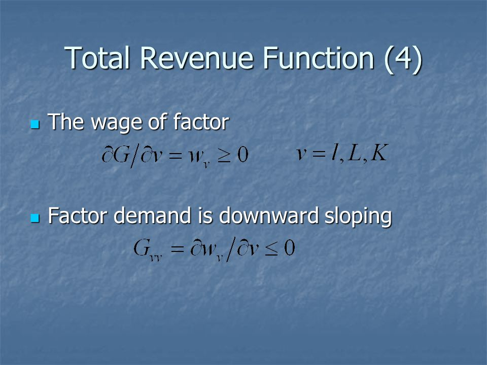 Total Revenue Function (4) The wage of factor The wage of factor Factor demand is downward sloping Factor demand is downward sloping