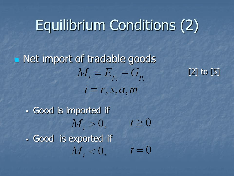 Equilibrium Conditions (2) Net import of tradable goods Net import of tradable goods [2] to [5] Good is imported if Good is imported if Good is export