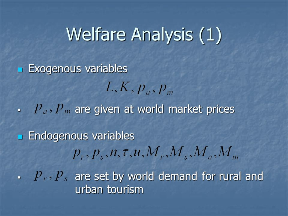 Welfare Analysis (1) Exogenous variables Exogenous variables are given at world market prices are given at world market prices Endogenous variables En