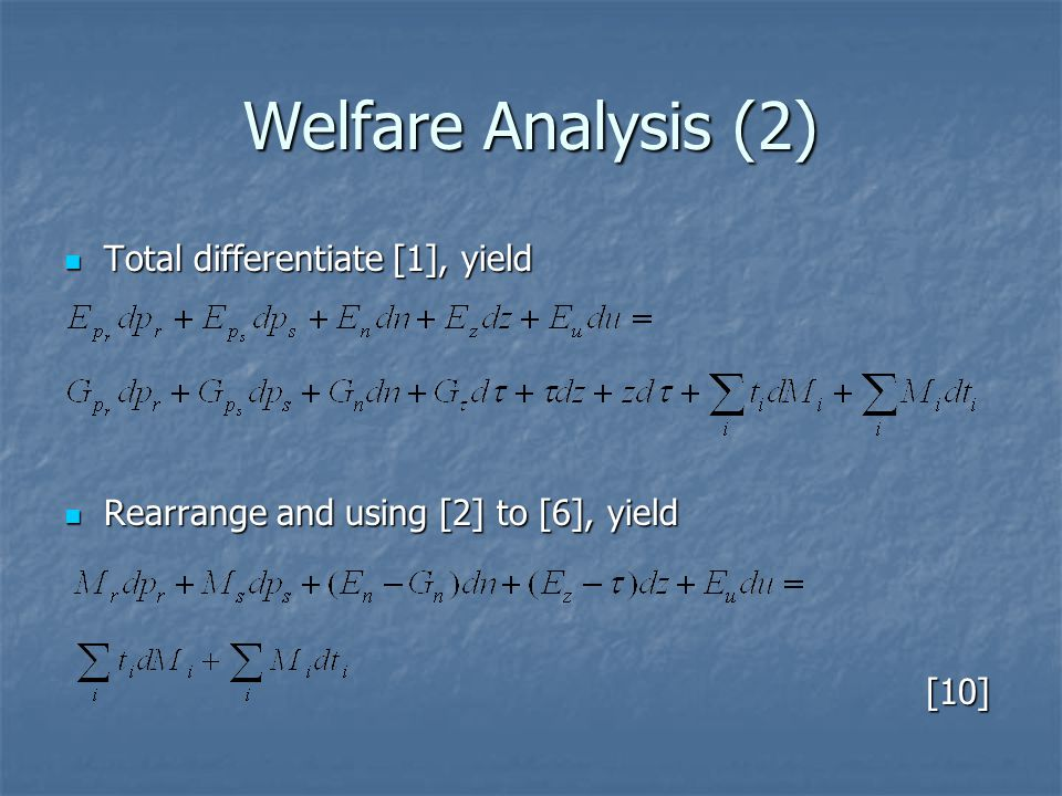 Welfare Analysis (2) Total differentiate [1], yield Total differentiate [1], yield Rearrange and using [2] to [6], yield Rearrange and using [2] to [6