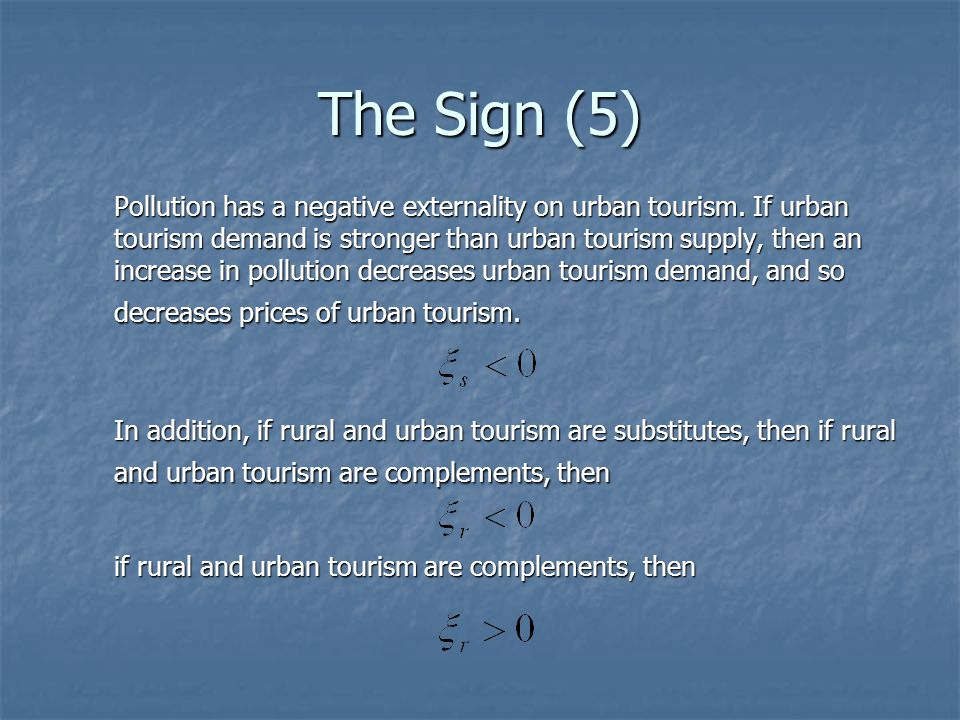 The Sign (5) Pollution has a negative externality on urban tourism. If urban tourism demand is stronger than urban tourism supply, then an increase in