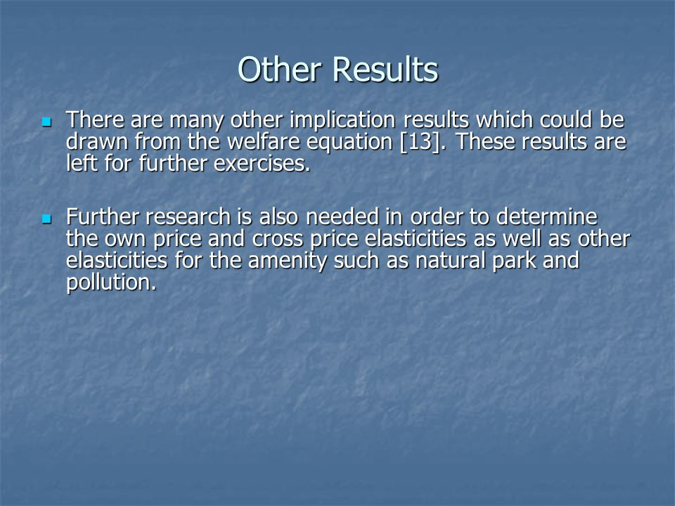 Other Results There are many other implication results which could be drawn from the welfare equation [13]. These results are left for further exercis