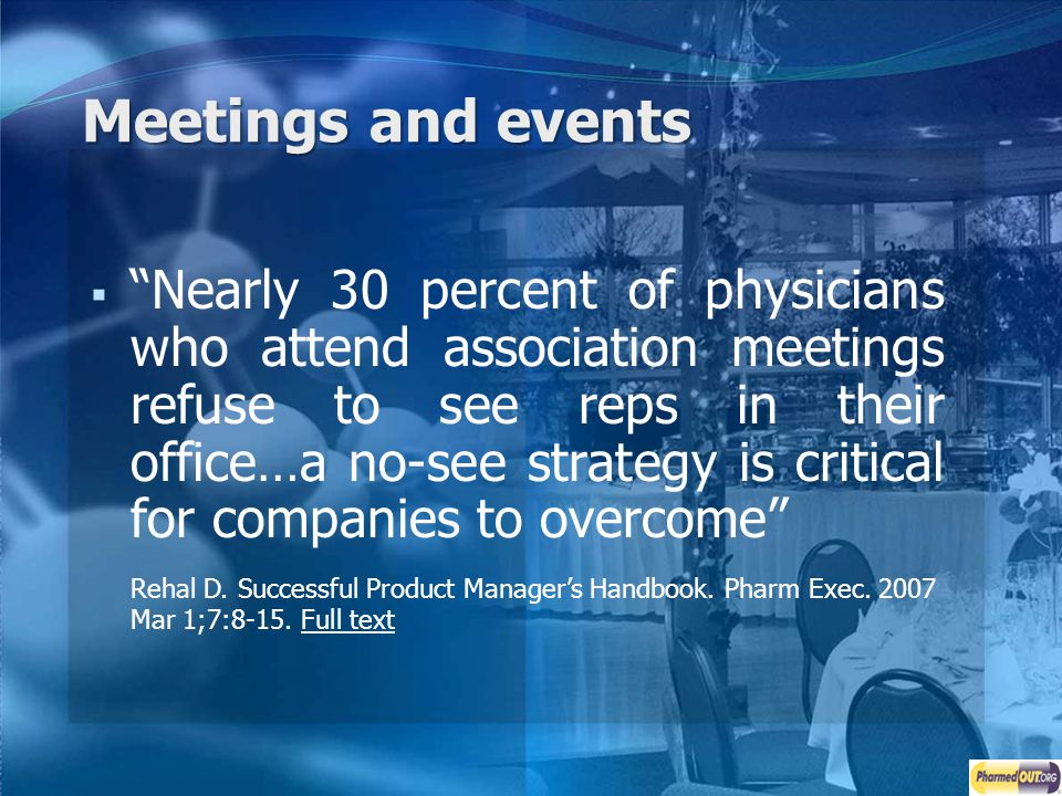 Meetings and events Nearly 30 percent of physicians who attend association meetings refuse to see reps in their office…a no-see strategy is critical f