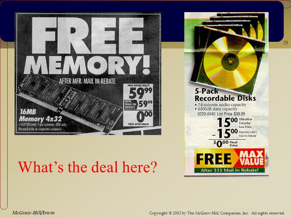 Copyright © 2002 by The McGraw-Hill Companies, Inc. All rights reserved. McGraw-Hill/Irwin 20 Whats the deal here?