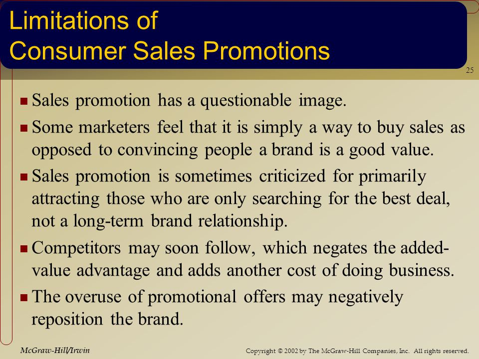 Copyright © 2002 by The McGraw-Hill Companies, Inc. All rights reserved. McGraw-Hill/Irwin 25 Limitations of Consumer Sales Promotions Sales promotion