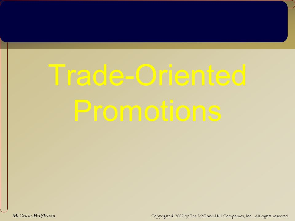 Copyright © 2002 by The McGraw-Hill Companies, Inc. All rights reserved. McGraw-Hill/Irwin Trade-Oriented Promotions