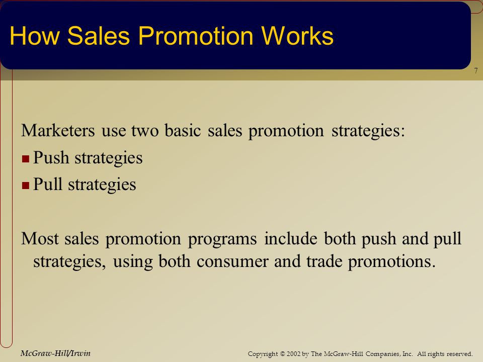 Copyright © 2002 by The McGraw-Hill Companies, Inc. All rights reserved. McGraw-Hill/Irwin 7 How Sales Promotion Works Marketers use two basic sales p