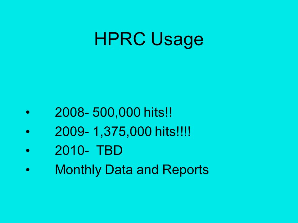HPRC Usage 2008- 500,000 hits!! 2009- 1,375,000 hits!!!! 2010- TBD Monthly Data and Reports