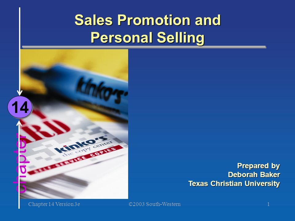 ©2003 South-Western Chapter 14 Version 3e1 chapter Sales Promotion and Personal Selling 14 Prepared by Deborah Baker Texas Christian University