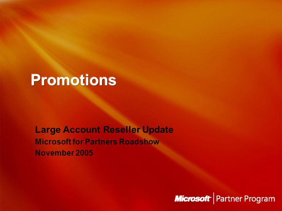 Large Account Reseller Update Microsoft for Partners Roadshow November 2005
