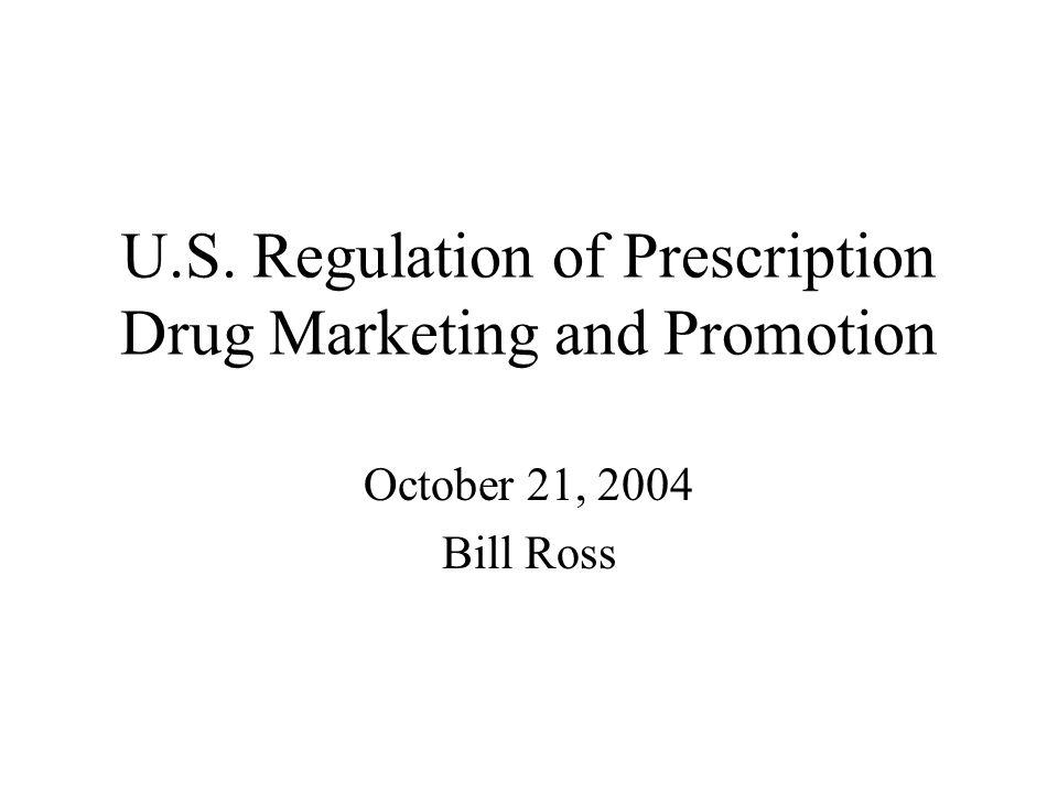 U.S. Regulation of Prescription Drug Marketing and Promotion October 21, 2004 Bill Ross