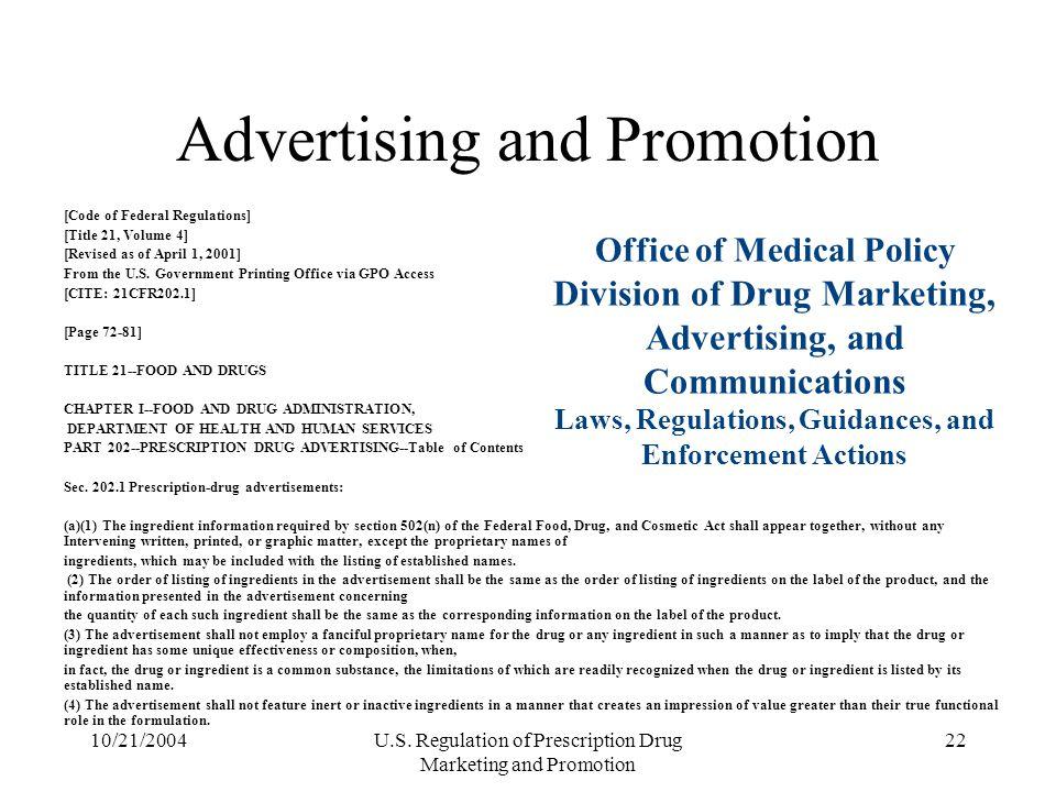 10/21/2004U.S. Regulation of Prescription Drug Marketing and Promotion 22 Advertising and Promotion [Code of Federal Regulations] [Title 21, Volume 4]