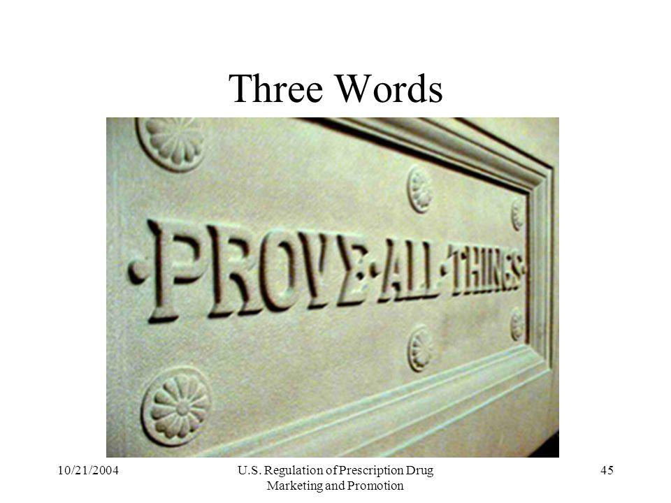 10/21/2004U.S. Regulation of Prescription Drug Marketing and Promotion 45 Three Words