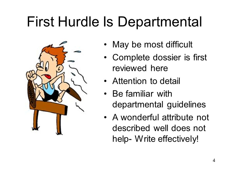 4 First Hurdle Is Departmental May be most difficult Complete dossier is first reviewed here Attention to detail Be familiar with departmental guidelines A wonderful attribute not described well does not help- Write effectively!