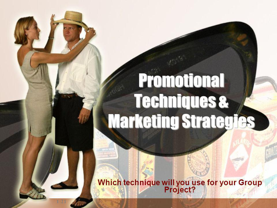 1-21 Promotional Techniques & Marketing Strategies Which technique will you use for your Group Project