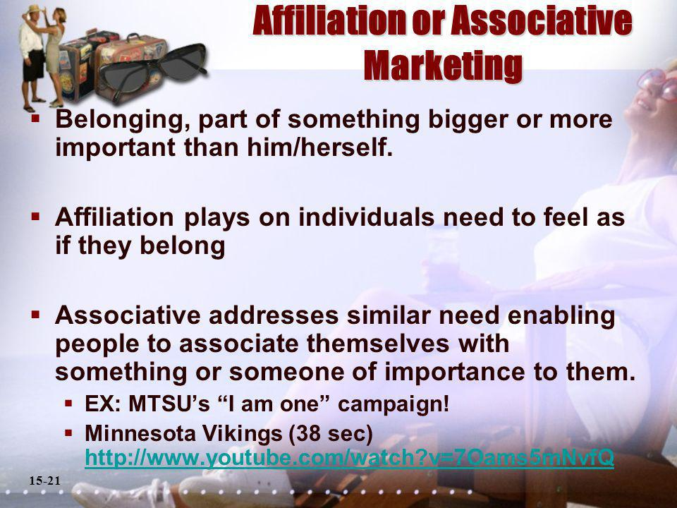 15-21 Affiliation or Associative Marketing Belonging, part of something bigger or more important than him/herself.