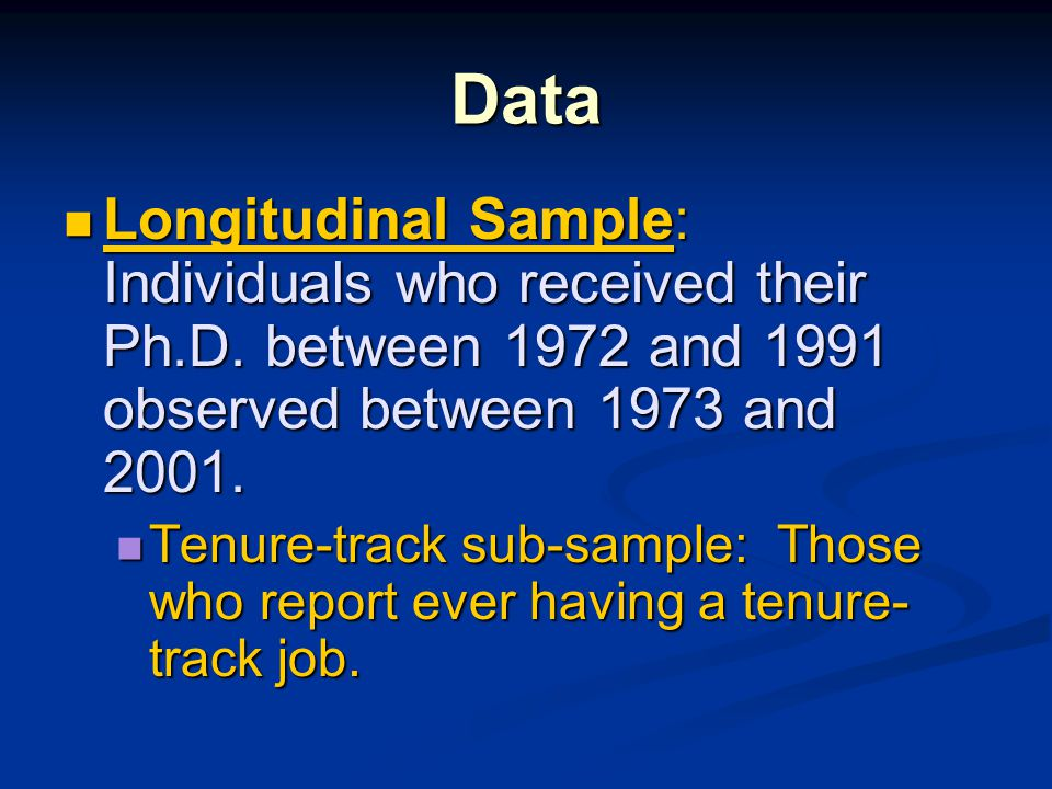 Data Longitudinal Sample: Individuals who received their Ph.D. between 1972 and 1991 observed between 1973 and 2001. Longitudinal Sample: Individuals