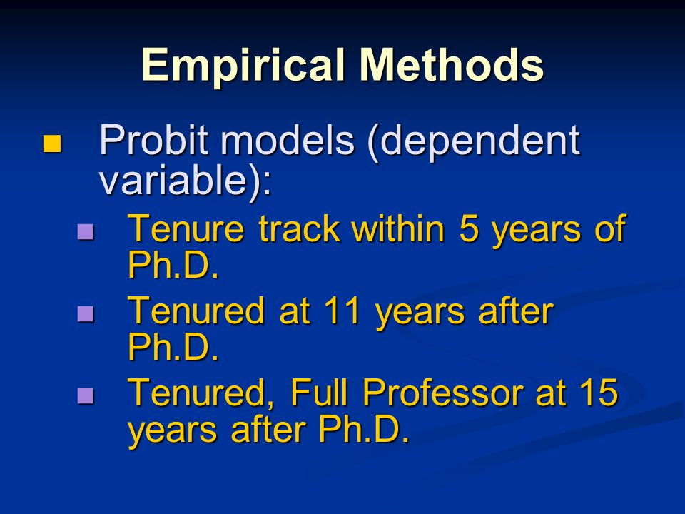 Empirical Methods Probit models (dependent variable): Probit models (dependent variable): Tenure track within 5 years of Ph.D. Tenure track within 5 y