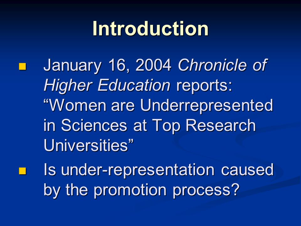 Introduction January 16, 2004 Chronicle of Higher Education reports: Women are Underrepresented in Sciences at Top Research Universities January 16, 2