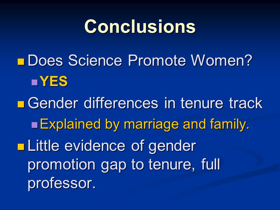 Conclusions Does Science Promote Women? Does Science Promote Women? YES YES Gender differences in tenure track Gender differences in tenure track Expl