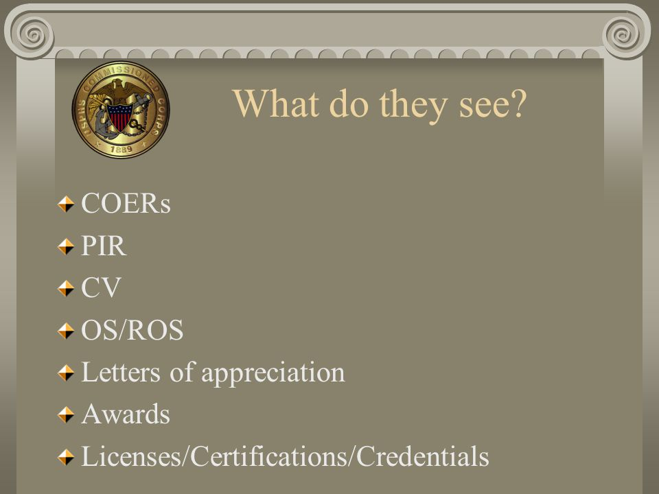 What do they see? COERs PIR CV OS/ROS Letters of appreciation Awards Licenses/Certifications/Credentials