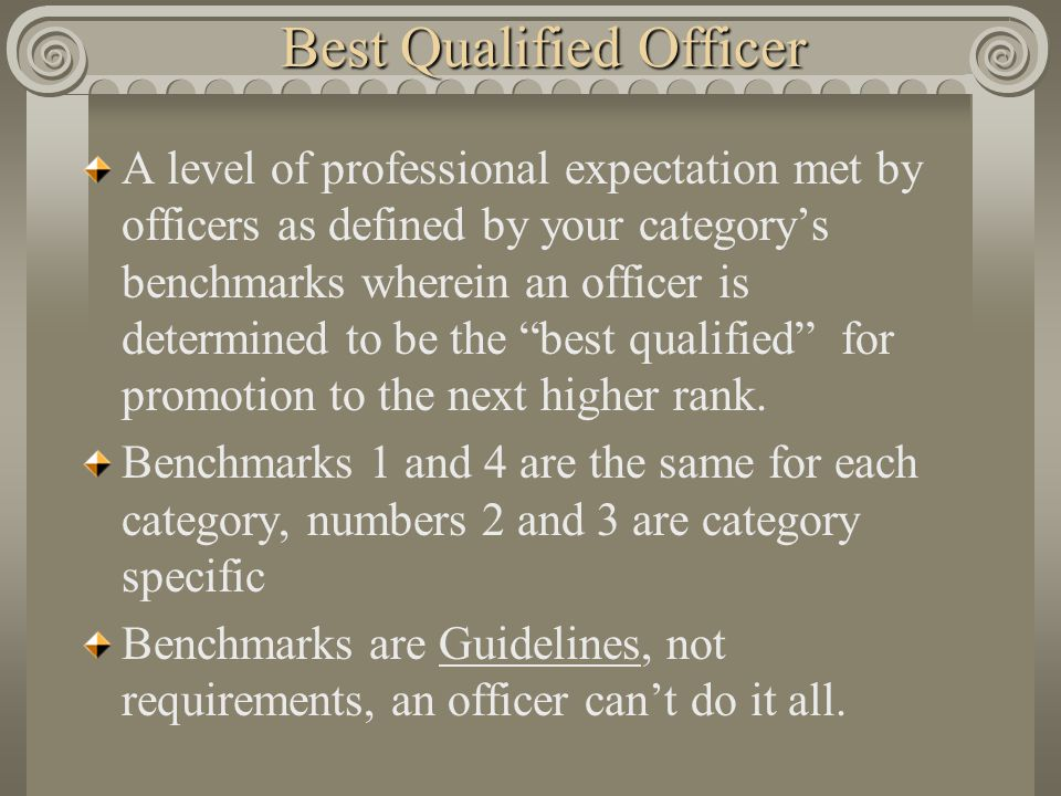 Best Qualified Officer A level of professional expectation met by officers as defined by your categorys benchmarks wherein an officer is determined to