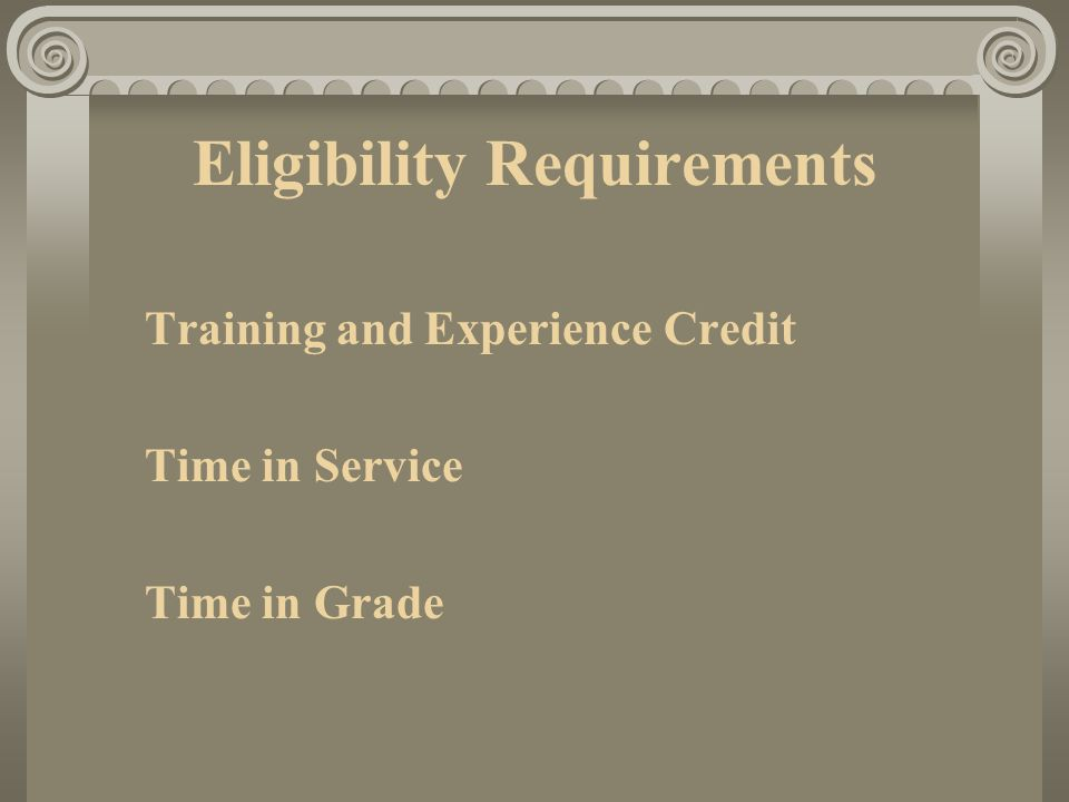 Eligibility Requirements Training and Experience Credit Time in Service Time in Grade