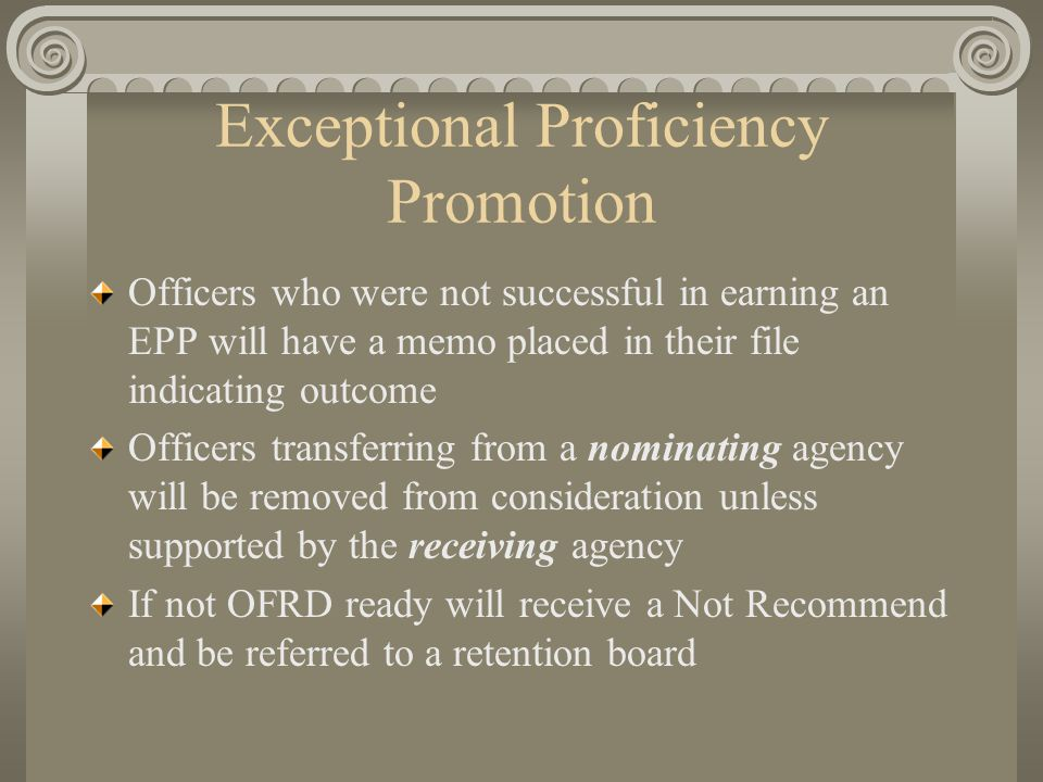 Exceptional Proficiency Promotion Officers who were not successful in earning an EPP will have a memo placed in their file indicating outcome Officers